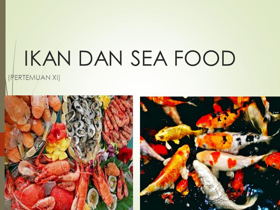 IKAN DAN SEA FOOD (PERTEMUAN XI)
