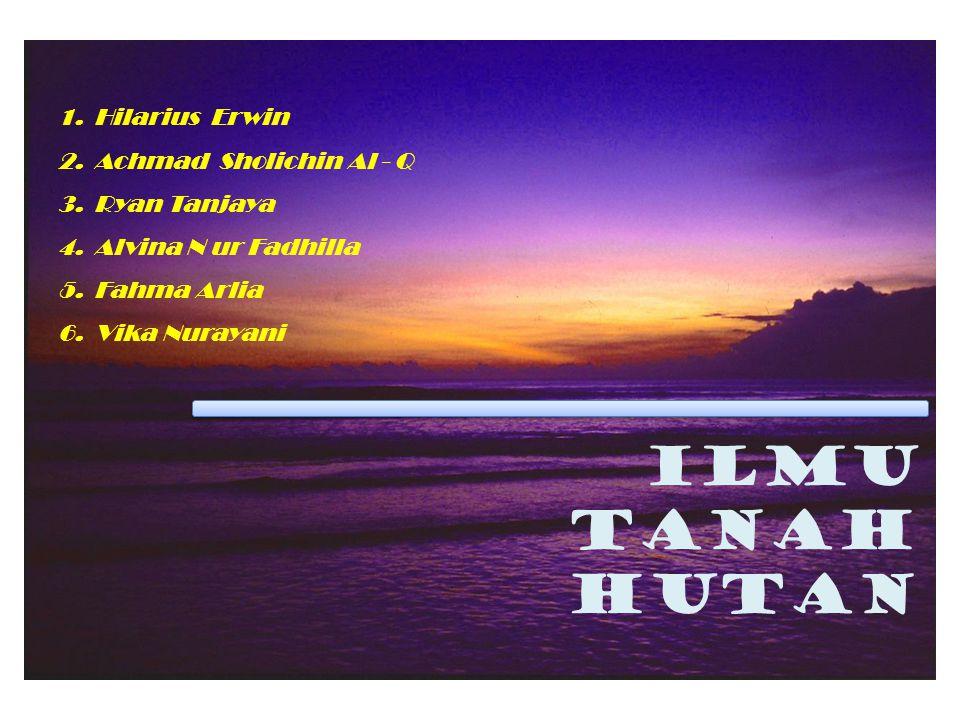 ILMU TANAH HUTAN Hilarius Erwin Achmad Sholichin Al - Q Ryan Tanjaya