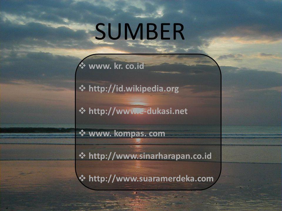SUMBER www. kr. co.id http://id.wikipedia.org http://www.e-dukasi.net