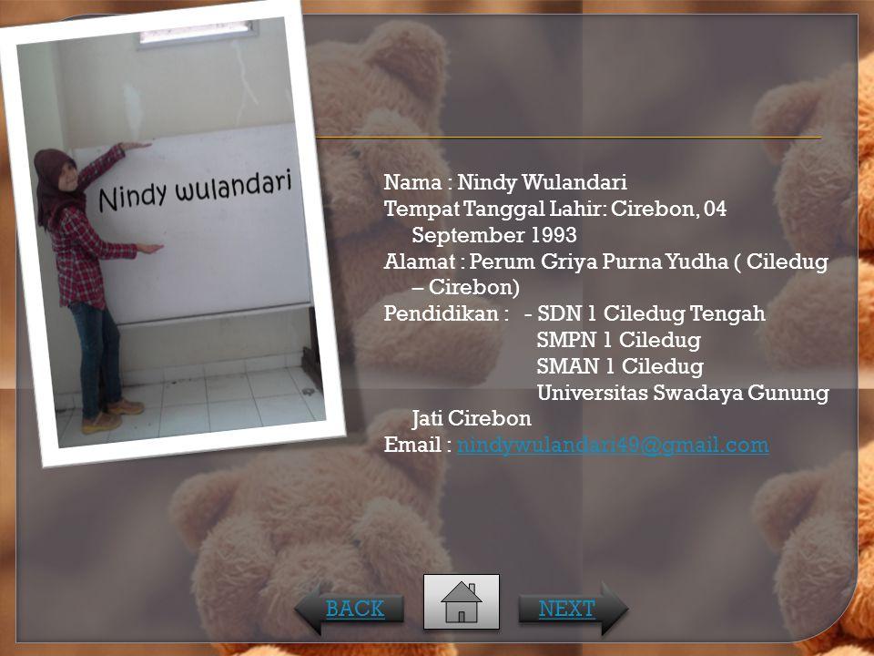 Nama : Nindy Wulandari Tempat Tanggal Lahir: Cirebon, 04 September 1993 Alamat : Perum Griya Purna Yudha ( Ciledug – Cirebon) Pendidikan : - SDN 1 Ciledug Tengah SMPN 1 Ciledug SMAN 1 Ciledug Universitas Swadaya Gunung Jati Cirebon Email : nindywulandari49@gmail.com