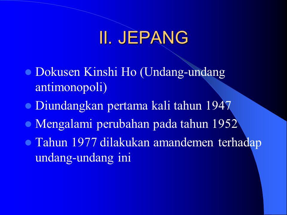 II. JEPANG Dokusen Kinshi Ho (Undang-undang antimonopoli)