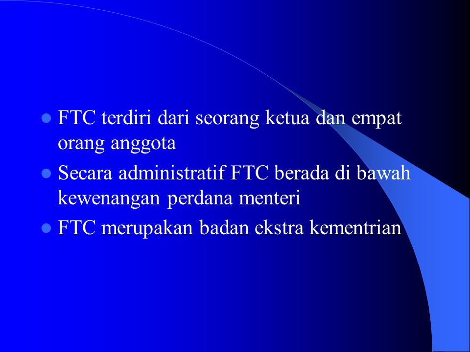FTC terdiri dari seorang ketua dan empat orang anggota