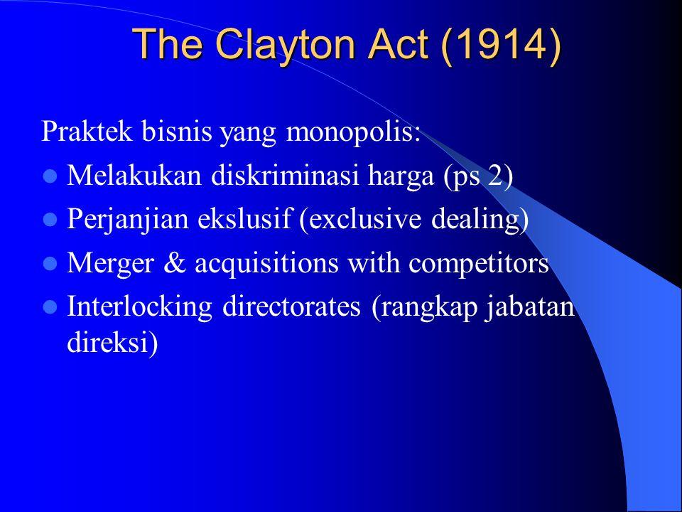 The Clayton Act (1914) Praktek bisnis yang monopolis: