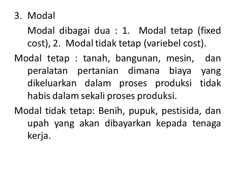 Modal Modal dibagai dua : 1. Modal tetap (fixed cost), 2. Modal tidak tetap (variebel cost).