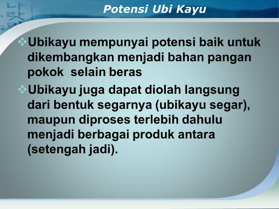 Potensi Ubi Kayu Ubikayu mempunyai potensi baik untuk dikembangkan menjadi bahan pangan pokok selain beras.