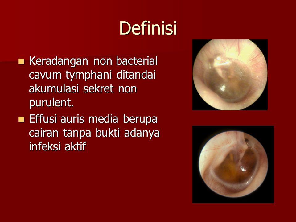 Definisi Keradangan non bacterial cavum tymphani ditandai akumulasi sekret non purulent.