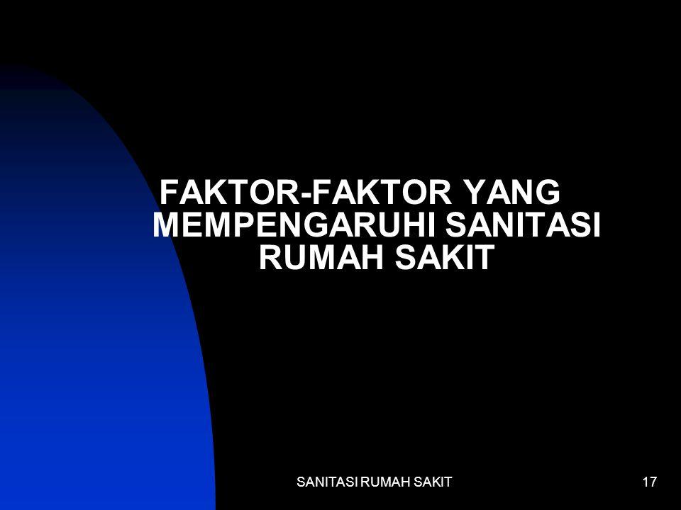 FAKTOR-FAKTOR YANG MEMPENGARUHI SANITASI RUMAH SAKIT