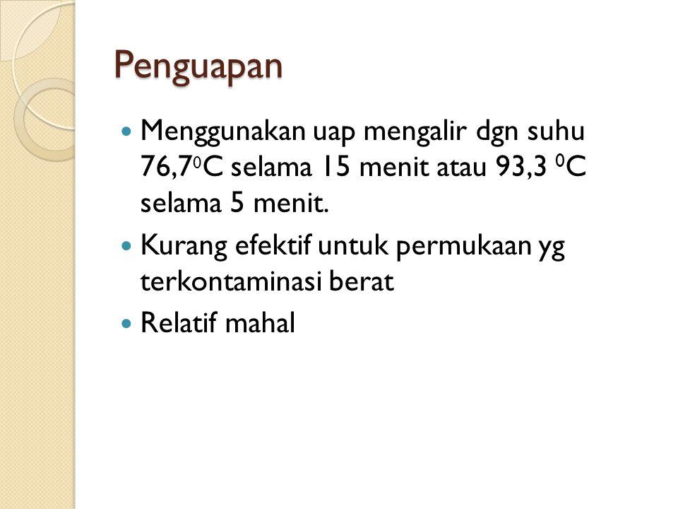 Penguapan Menggunakan uap mengalir dgn suhu 76,70C selama 15 menit atau 93,3 0C selama 5 menit.
