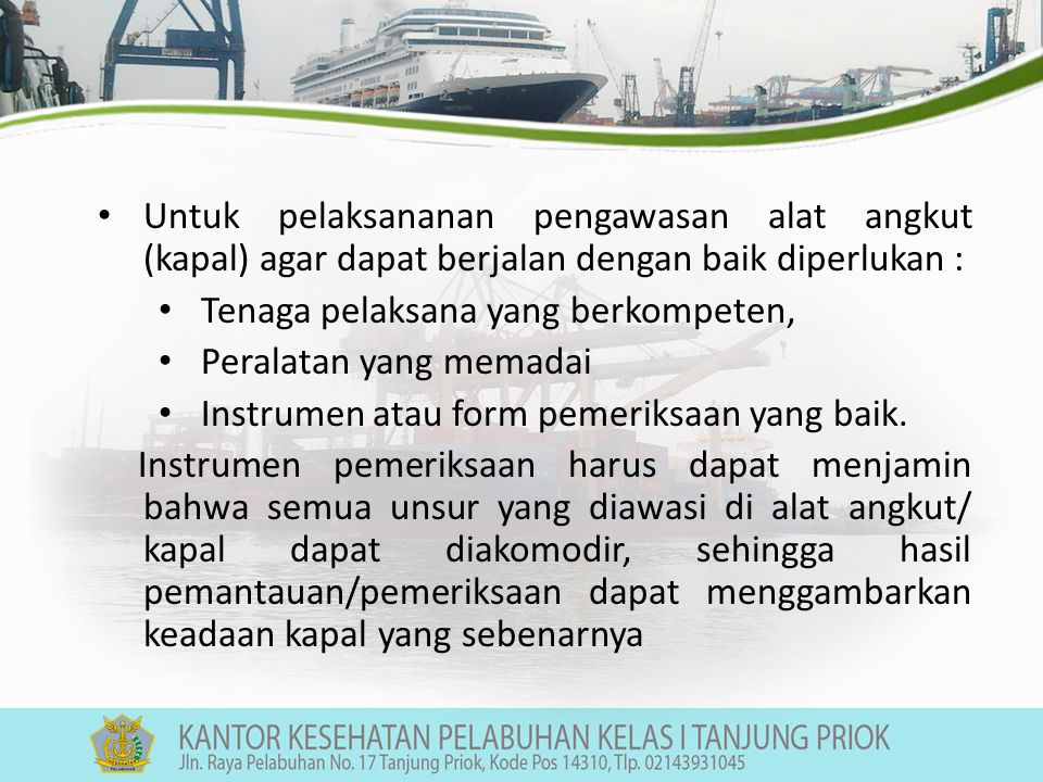 Untuk pelaksananan pengawasan alat angkut (kapal) agar dapat berjalan dengan baik diperlukan :