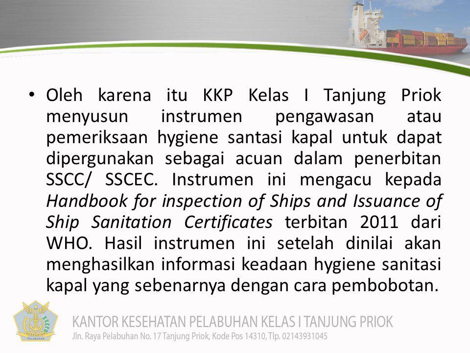Oleh karena itu KKP Kelas I Tanjung Priok menyusun instrumen pengawasan atau pemeriksaan hygiene santasi kapal untuk dapat dipergunakan sebagai acuan dalam penerbitan SSCC/ SSCEC.