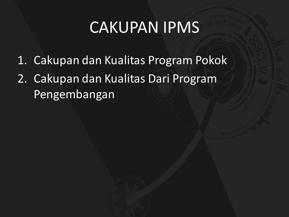 CAKUPAN IPMS Cakupan dan Kualitas Program Pokok