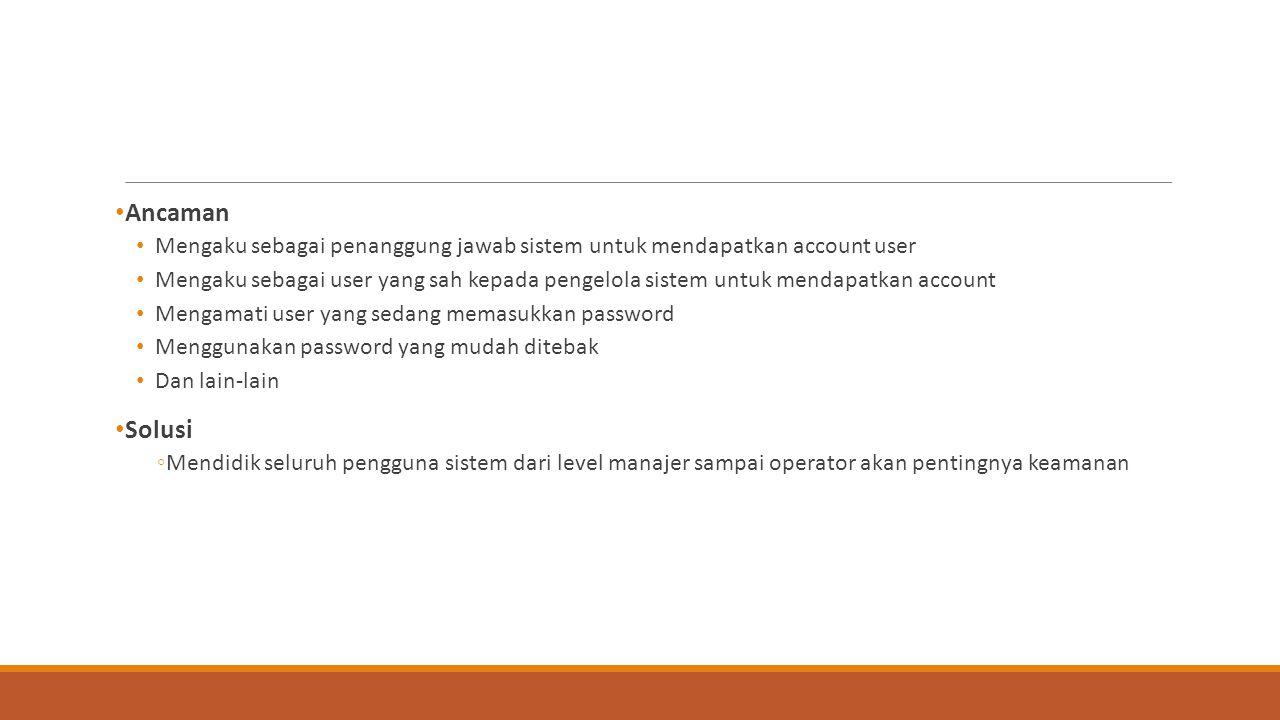 Ancaman Mengaku sebagai penanggung jawab sistem untuk mendapatkan account user.
