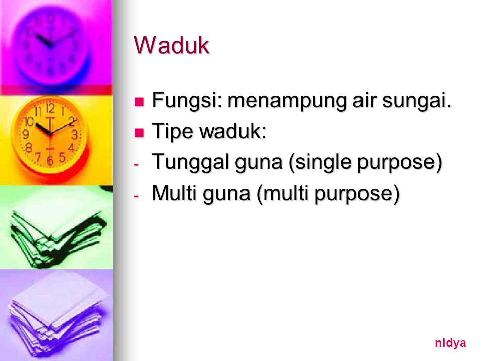 Waduk Fungsi: menampung air sungai. Tipe waduk: