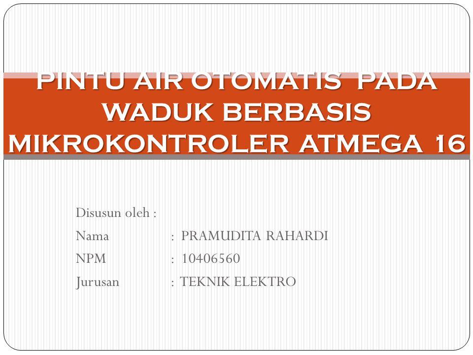 PINTU AIR OTOMATIS PADA WADUK BERBASIS MIKROKONTROLER ATMEGA 16