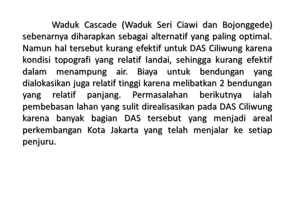 Waduk Cascade (Waduk Seri Ciawi dan Bojonggede) sebenarnya diharapkan sebagai alternatif yang paling optimal.