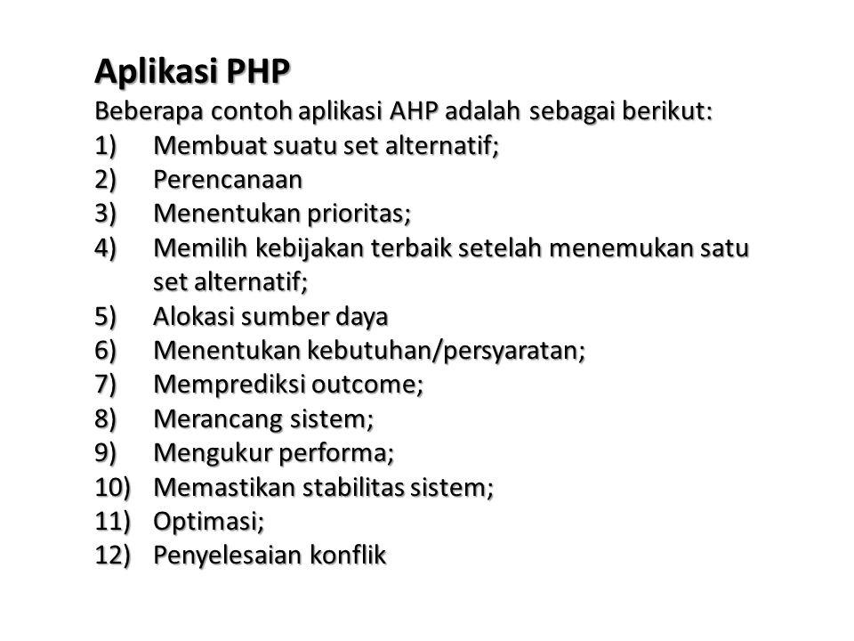 Aplikasi PHP Beberapa contoh aplikasi AHP adalah sebagai berikut: