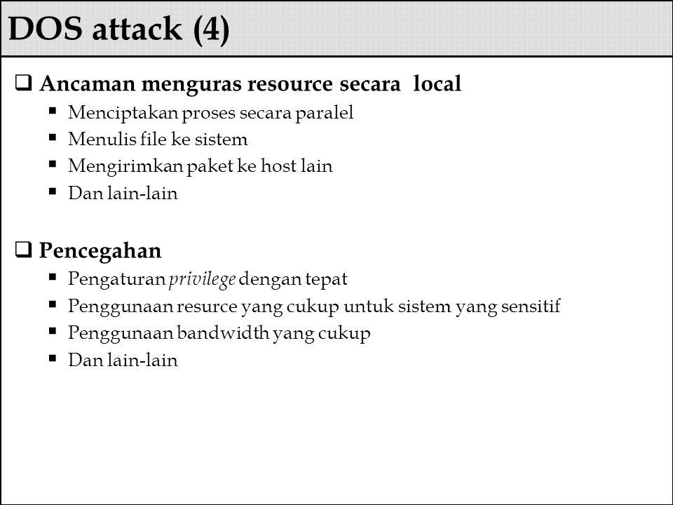 DOS attack (4) Ancaman menguras resource secara local Pencegahan