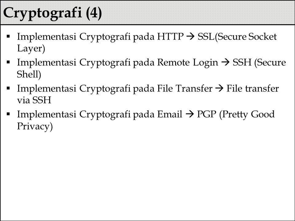 Cryptografi (4) Implementasi Cryptografi pada HTTP  SSL(Secure Socket Layer) Implementasi Cryptografi pada Remote Login  SSH (Secure Shell)