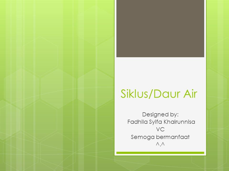 Designed by: Fadhila Syifa Khairunnisa VC Semoga bermanfaat ^.^
