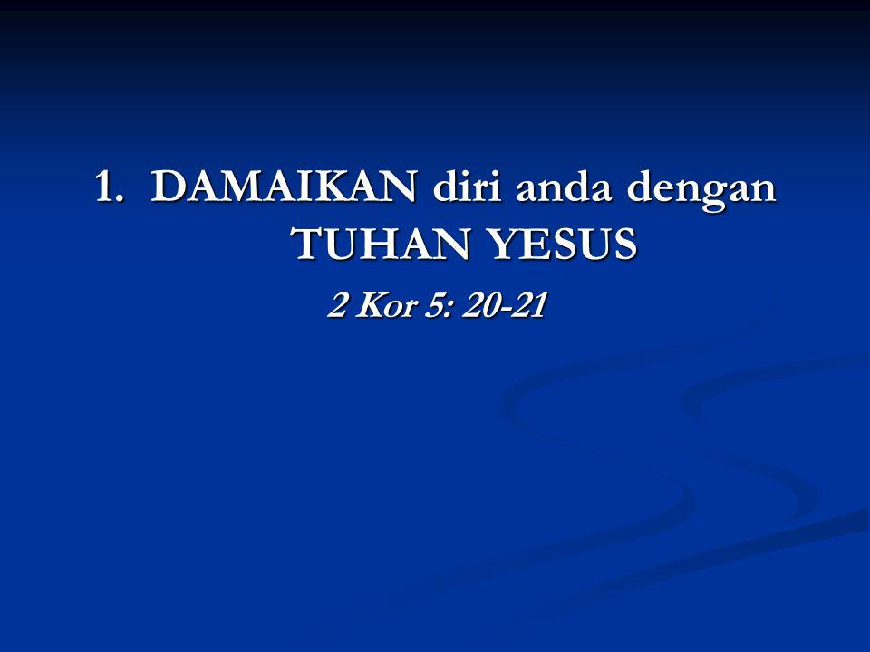 1. DAMAIKAN diri anda dengan TUHAN YESUS