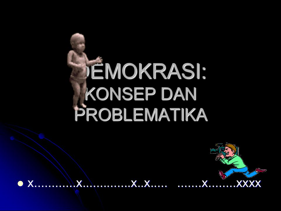 DEMOKRASI: KONSEP DAN PROBLEMATIKA