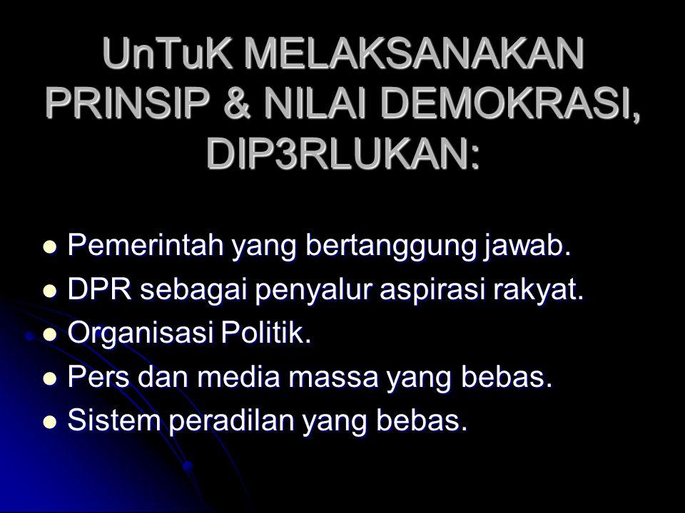 UnTuK MELAKSANAKAN PRINSIP & NILAI DEMOKRASI, DIP3RLUKAN: