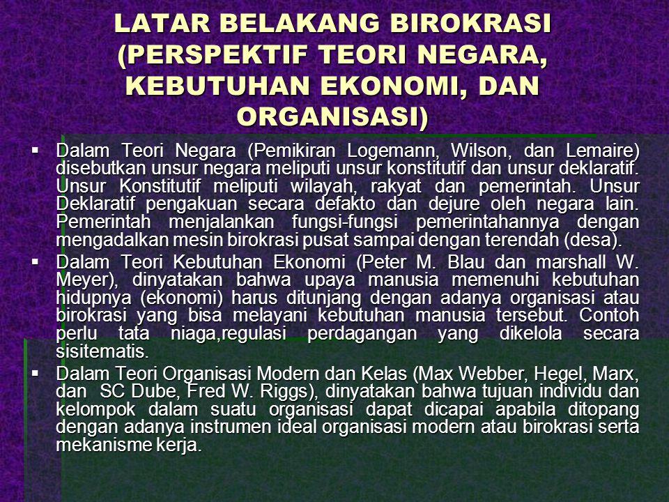 LATAR BELAKANG BIROKRASI (PERSPEKTIF TEORI NEGARA, KEBUTUHAN EKONOMI, DAN ORGANISASI)