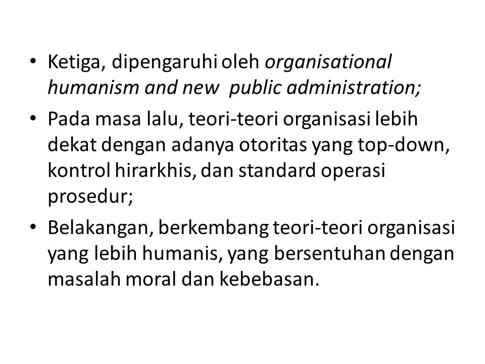 Ketiga, dipengaruhi oleh organisational humanism and new public administration;