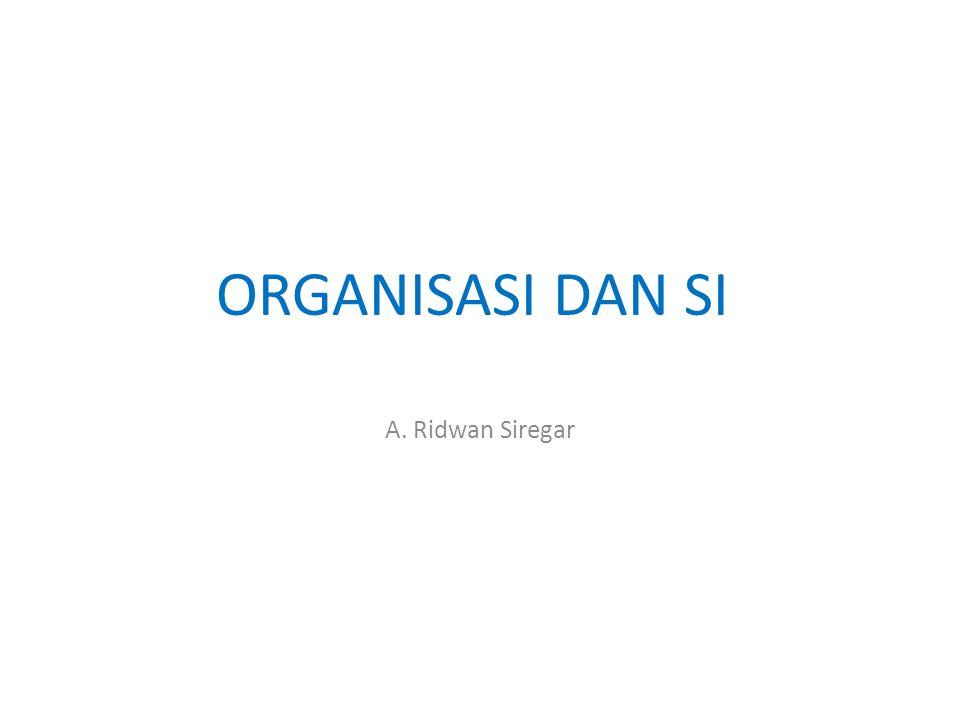 ORGANISASI DAN SI A. Ridwan Siregar