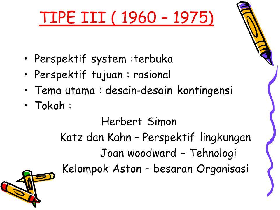 TIPE III ( 1960 – 1975) Perspektif system :terbuka