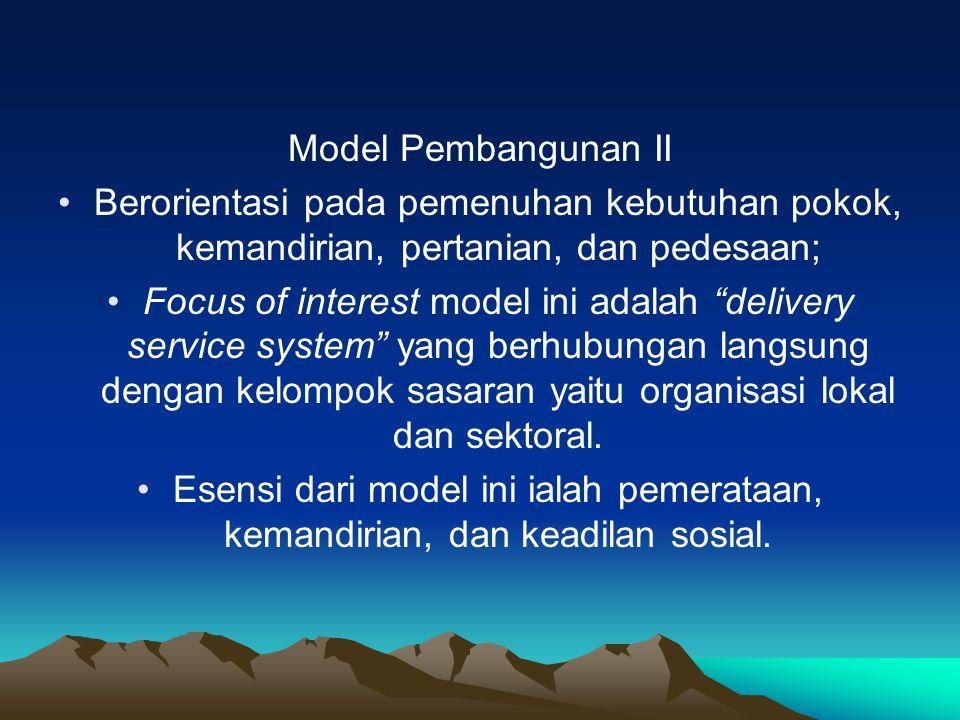 Model Pembangunan II Berorientasi pada pemenuhan kebutuhan pokok, kemandirian, pertanian, dan pedesaan;
