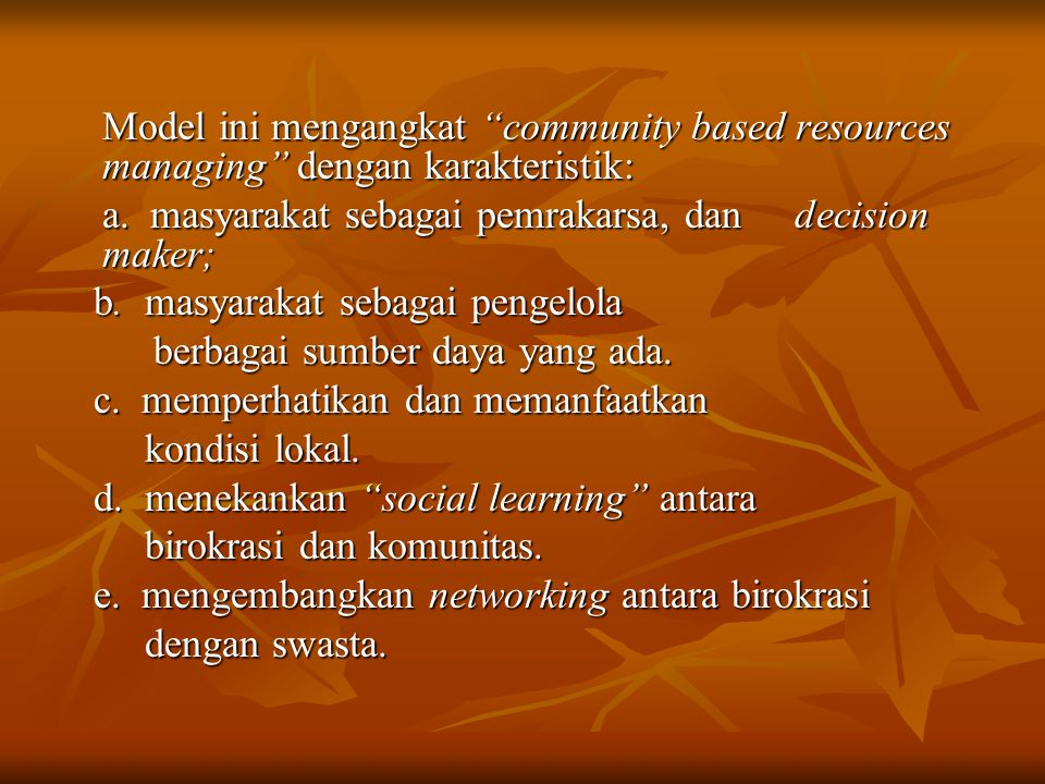 Model ini mengangkat community based resources managing dengan karakteristik: