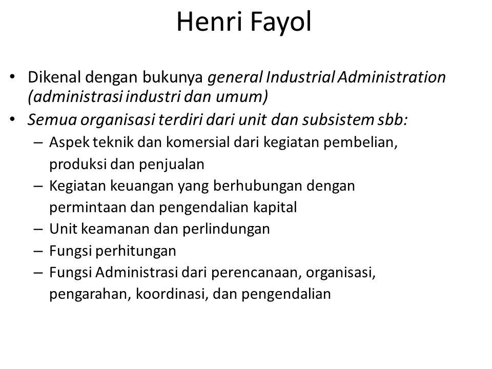 Henri Fayol Dikenal dengan bukunya general Industrial Administration (administrasi industri dan umum)
