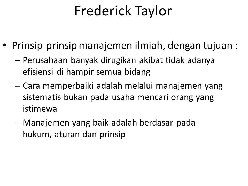 Frederick Taylor Prinsip-prinsip manajemen ilmiah, dengan tujuan :