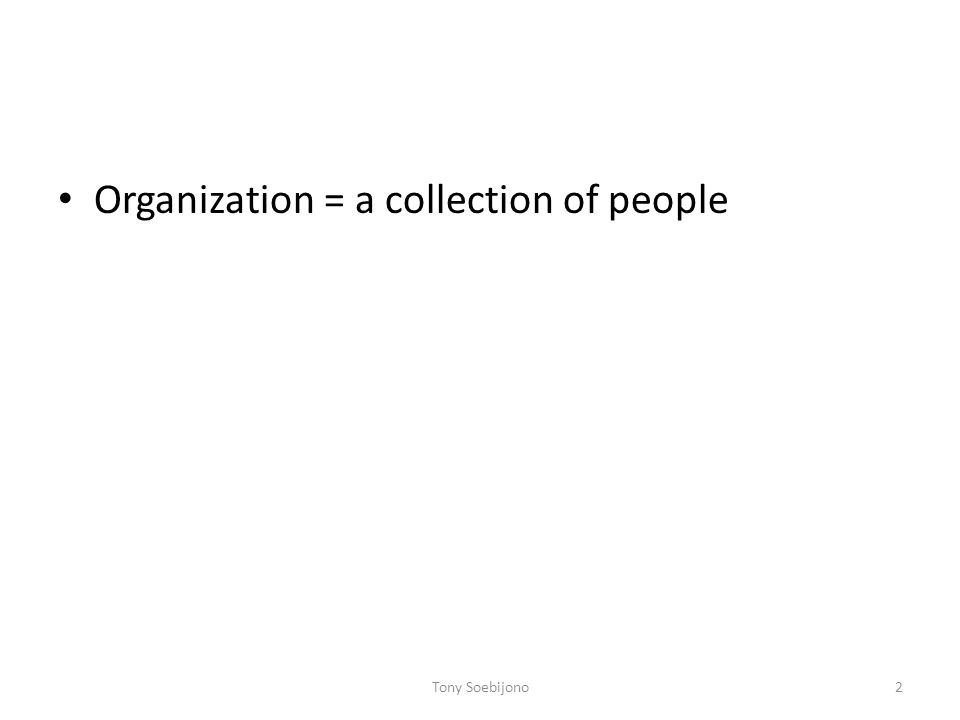 Organization = a collection of people