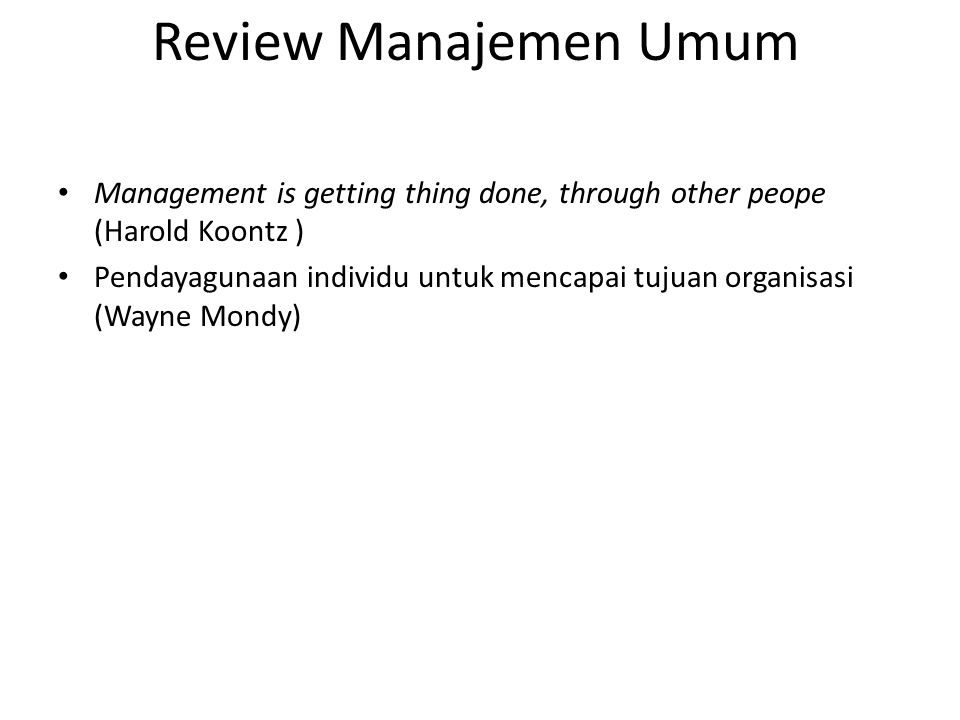 Review Manajemen Umum Management is getting thing done, through other peope (Harold Koontz )