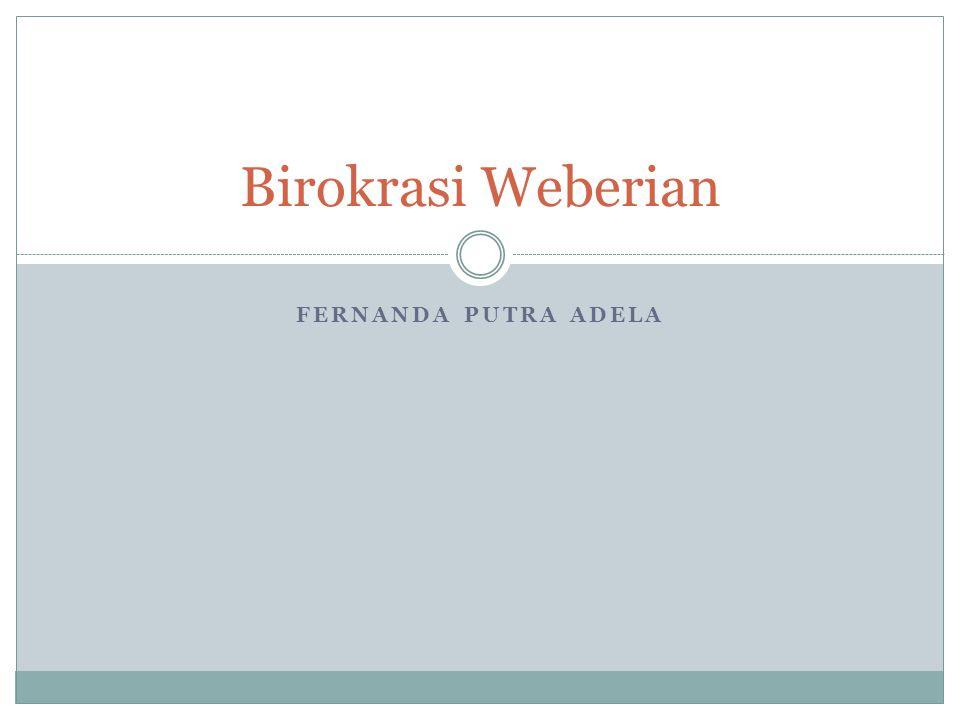 Birokrasi Weberian Fernanda putra adela