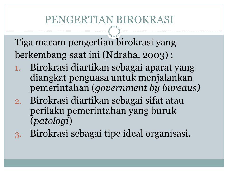 PENGERTIAN BIROKRASI Tiga macam pengertian birokrasi yang
