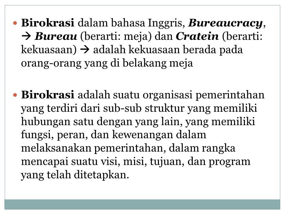 Birokrasi dalam bahasa Inggris, Bureaucracy,  Bureau (berarti: meja) dan Cratein (berarti: kekuasaan)  adalah kekuasaan berada pada orang-orang yang di belakang meja
