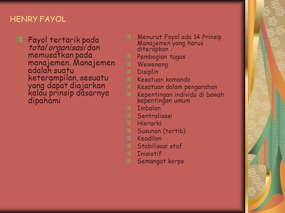 HENRY FAYOL Menurut Fayol ada 14 Prinsip Manajemen yang harus diterapkan : Pembagian tugas. Wewenang.