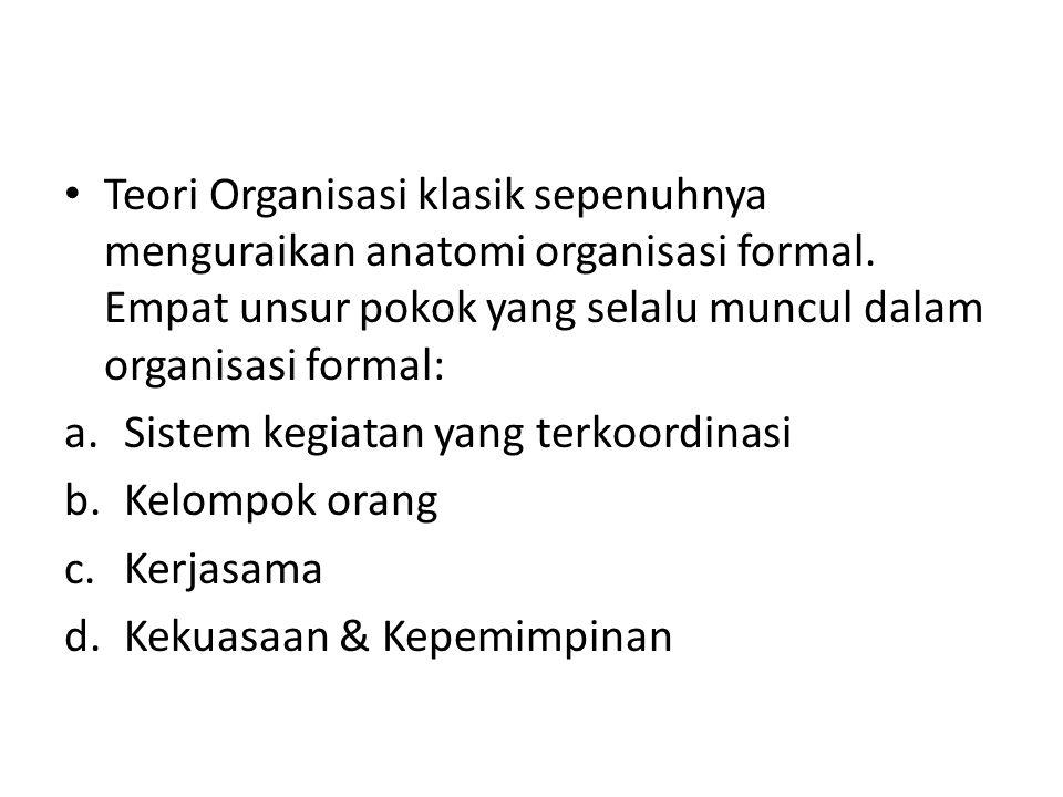 Teori Organisasi klasik sepenuhnya menguraikan anatomi organisasi formal. Empat unsur pokok yang selalu muncul dalam organisasi formal: