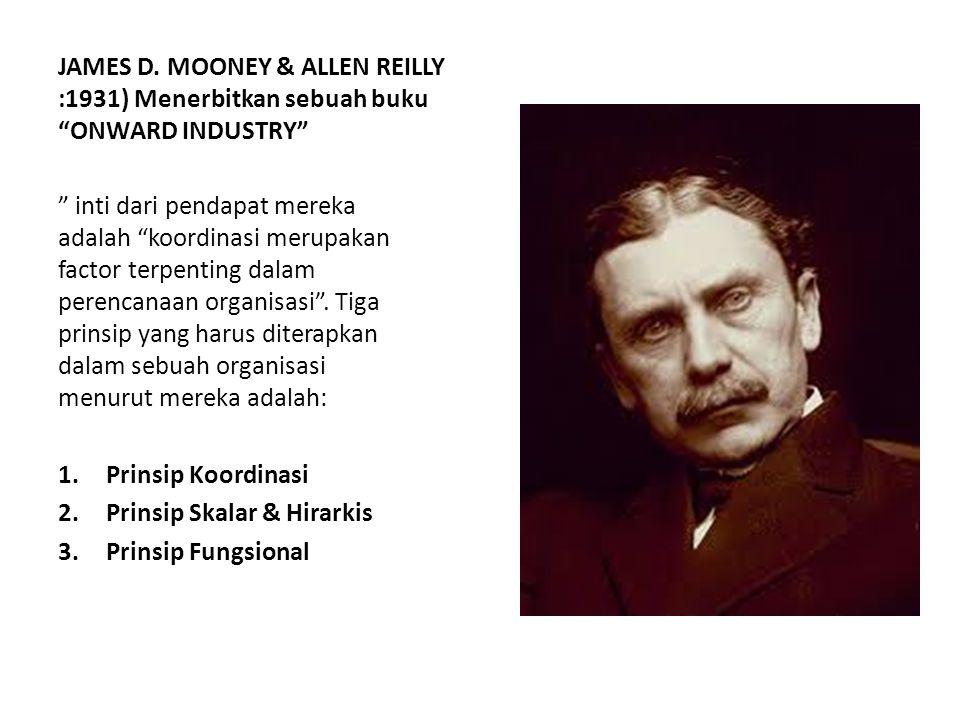 JAMES D. MOONEY & ALLEN REILLY :1931) Menerbitkan sebuah buku ONWARD INDUSTRY