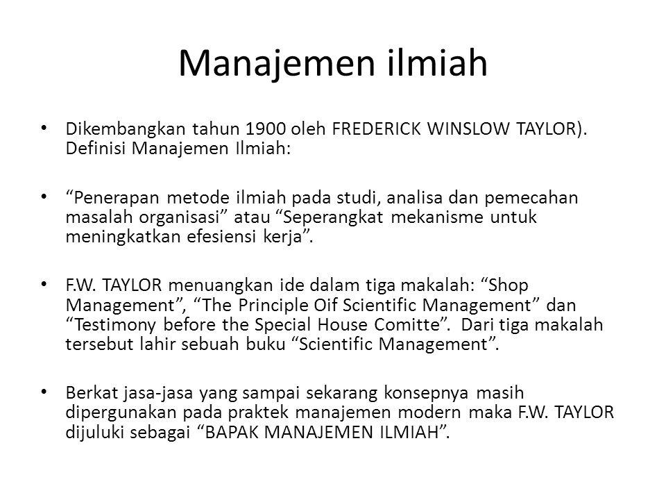 Manajemen ilmiah Dikembangkan tahun 1900 oleh FREDERICK WINSLOW TAYLOR). Definisi Manajemen Ilmiah: