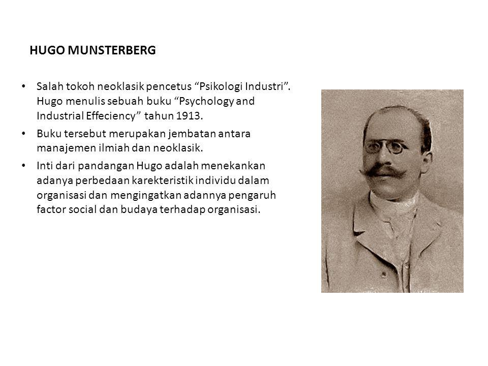 HUGO MUNSTERBERG Salah tokoh neoklasik pencetus Psikologi Industri . Hugo menulis sebuah buku Psychology and Industrial Effeciency tahun 1913.