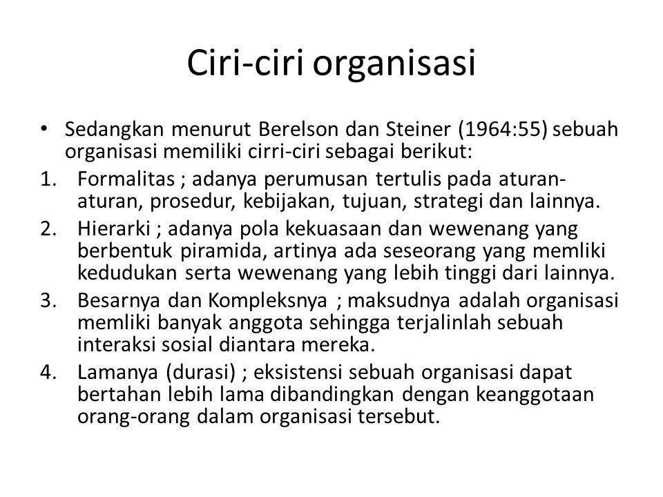 Ciri-ciri organisasi Sedangkan menurut Berelson dan Steiner (1964:55) sebuah organisasi memiliki cirri-ciri sebagai berikut: