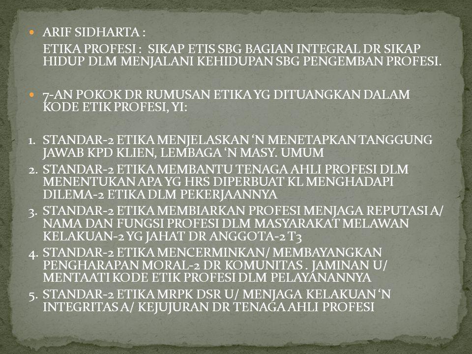 ARIF SIDHARTA : ETIKA PROFESI : SIKAP ETIS SBG BAGIAN INTEGRAL DR SIKAP HIDUP DLM MENJALANI KEHIDUPAN SBG PENGEMBAN PROFESI.