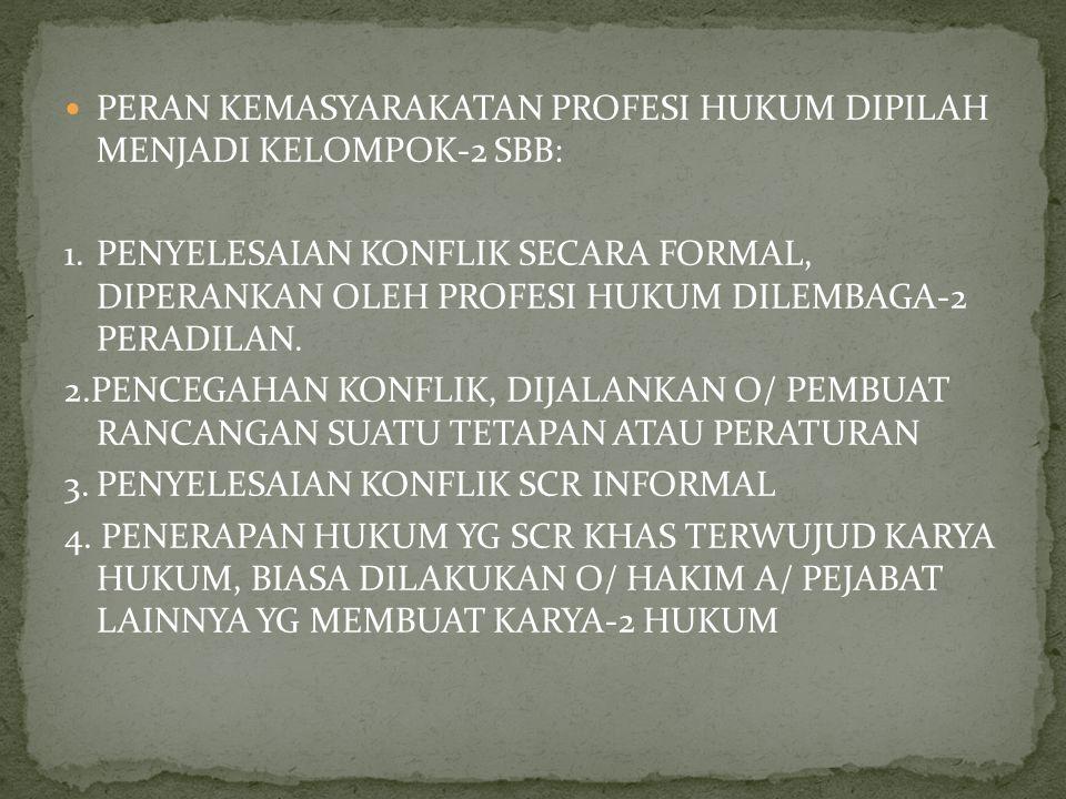 PERAN KEMASYARAKATAN PROFESI HUKUM DIPILAH MENJADI KELOMPOK-2 SBB: