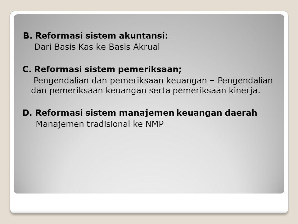 B. Reformasi sistem akuntansi: Dari Basis Kas ke Basis Akrual C