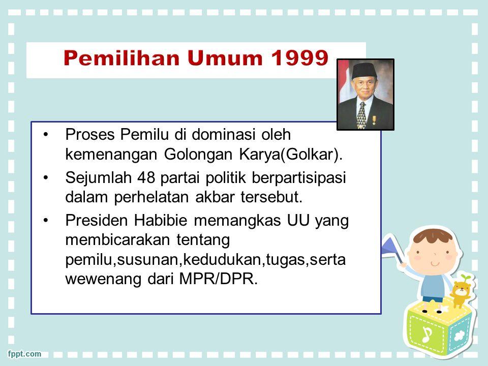 Pemilihan Umum 1999 Proses Pemilu di dominasi oleh kemenangan Golongan Karya(Golkar).
