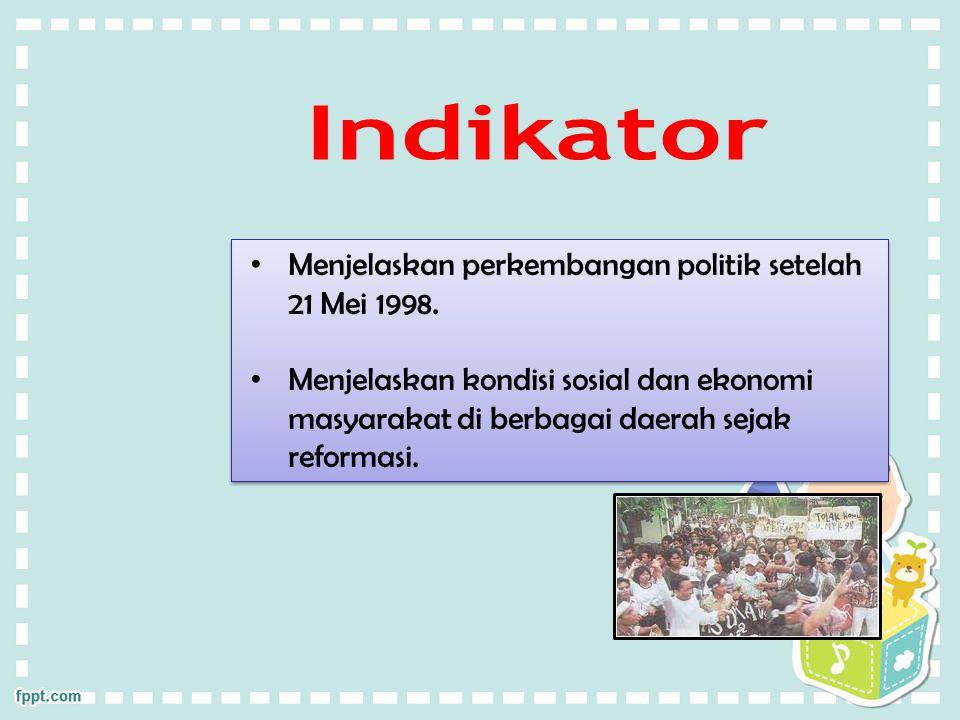 Indikator Menjelaskan perkembangan politik setelah 21 Mei 1998.